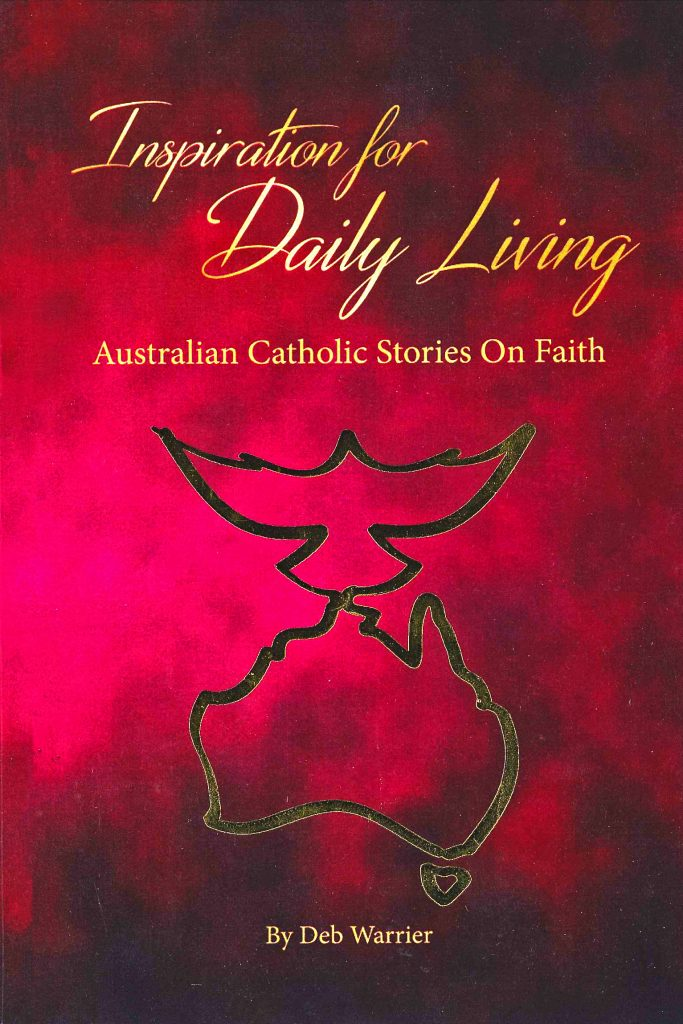 'Inspiration for Daily Living', published in 2016 is a collection of faith journeys from Catholic communities around Australia. Written by former journalist and columnist for The Record Newspaper, Deb Warrier. Image Supplied